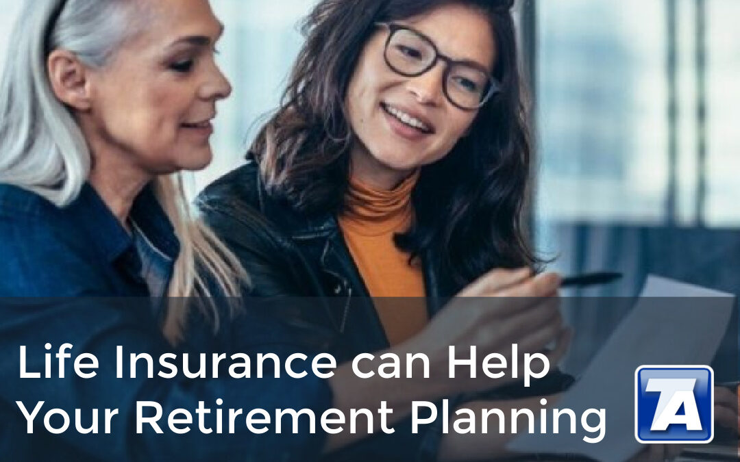 Life Insurance can Help Your Retirement Planning